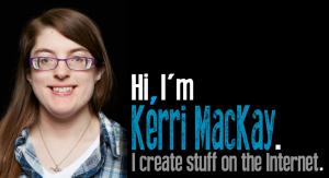 hi, i'm kerri mackay. i create stuff on the internet.